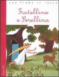 Fratellino e Sorellina da Jacob e Wilhelm Grimm. Ediz. illustrata