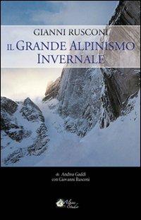 Gianni Rusconi. Il grande alpinismo invernale