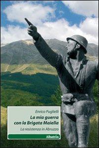 La mia guerra con la brigata Maiella. La Resistenza in Abruzzo.