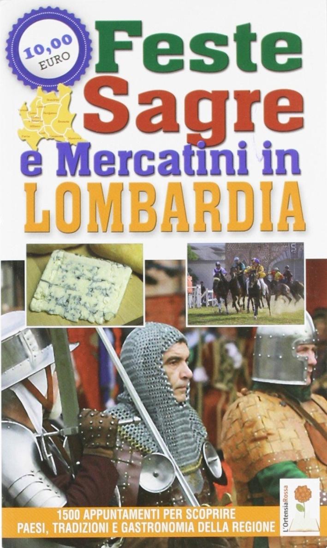 Feste, sagre e mercatini in Lombardia. 1500 appuntamenti per scoprire paesi, tradizioni e gastronomia della regione