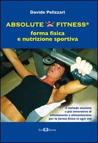 Absolute fitness. forma fisica e nutrizione sportiva.
