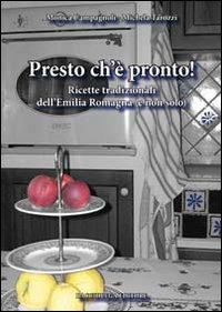 Presto ch'è pronto! Ricette tradizionali dell'Emilia Romagna (e non solo).