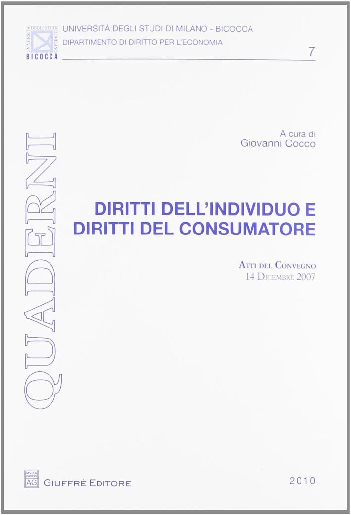 Diritti dell'individuo e diritti del consumatore. Atti del Convegno (14 dicembre 2007)