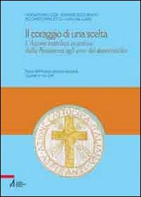 Il coraggio di una scelta. L'Azione Cattolica vicentina dalla resitenza agli anni del dopoconcilio