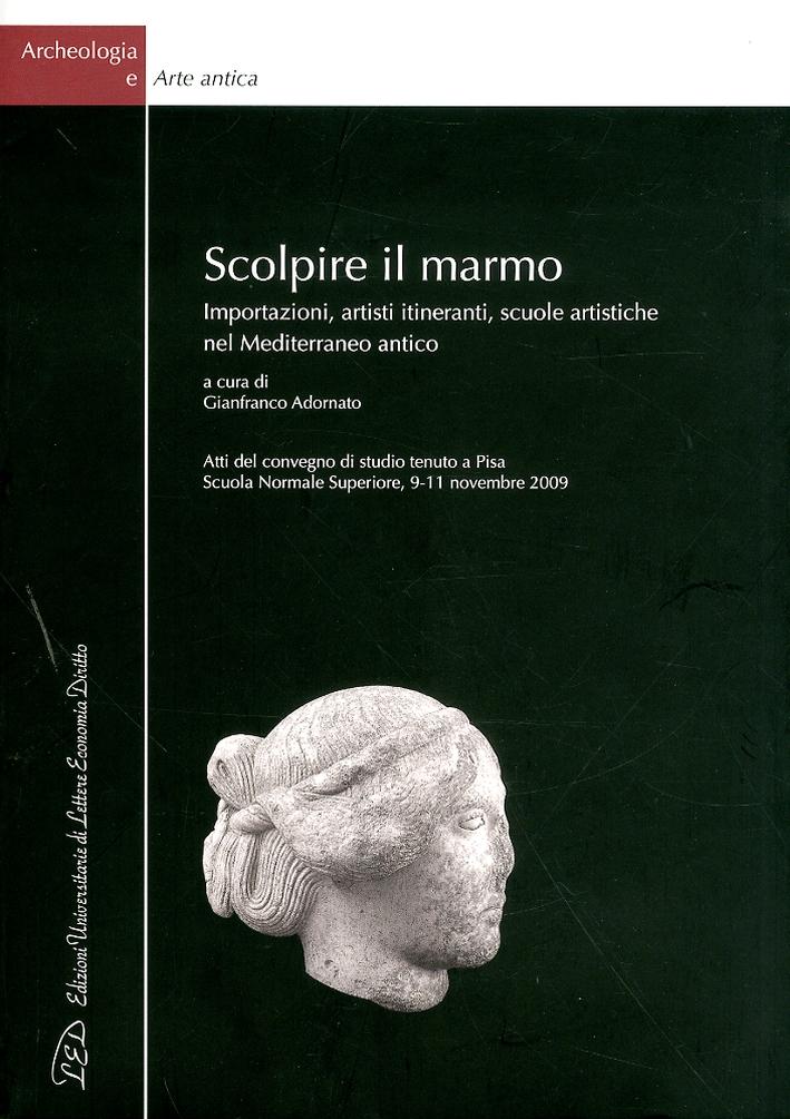 Scolpire il Marmo. Importazioni, Artisti Itineranti, Scuole Artistiche nel Mediterraneo Antico. Ediz. Italiana e Inglese.