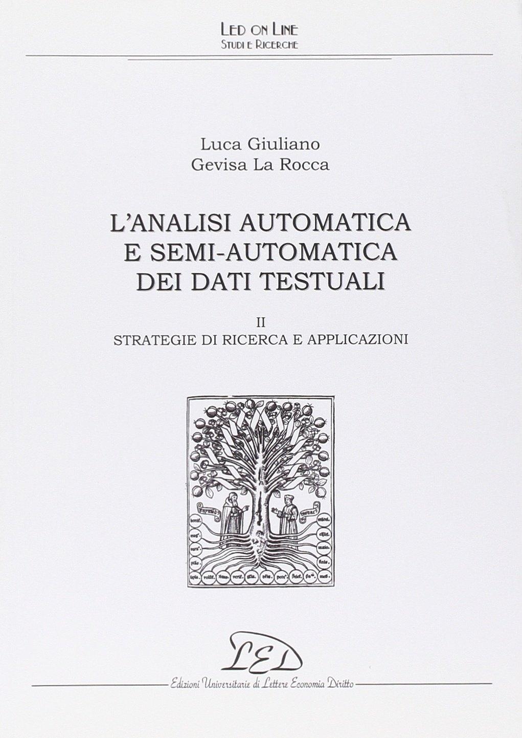 L'analisi automatica e semi-automatica dei dati testuali. Vol. 2: Strategie di ricerca e applicazioni.