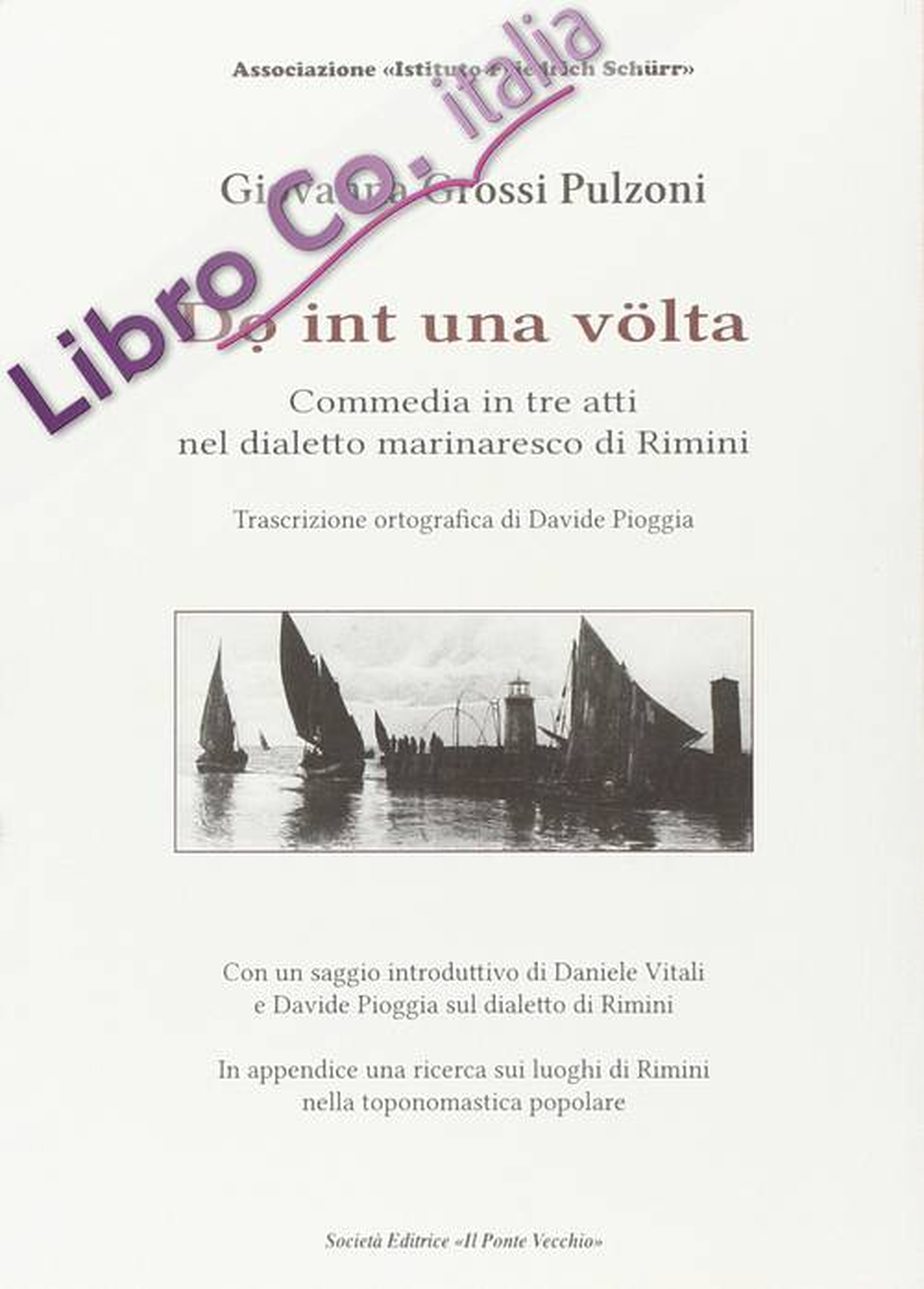 Do int una volta. Commedia in tre atti nel dialetto marinaresco di Rimini.
