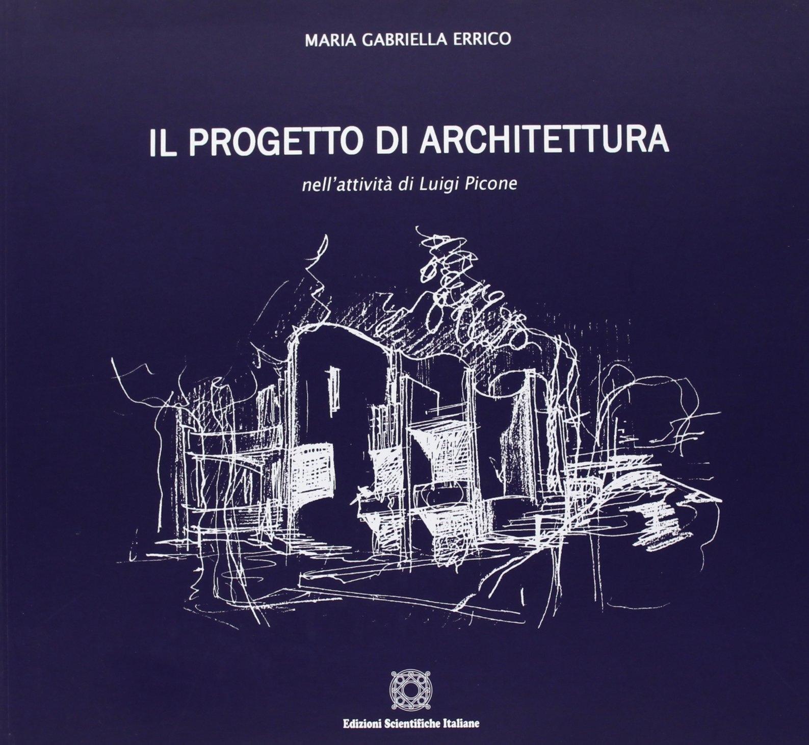 Il progetto di architettura nell'attività di Luigi Picone. Ediz. illustrata