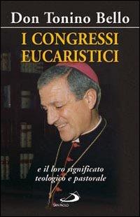 I congressi eucaristici e il loro significato teologico e pastorale.