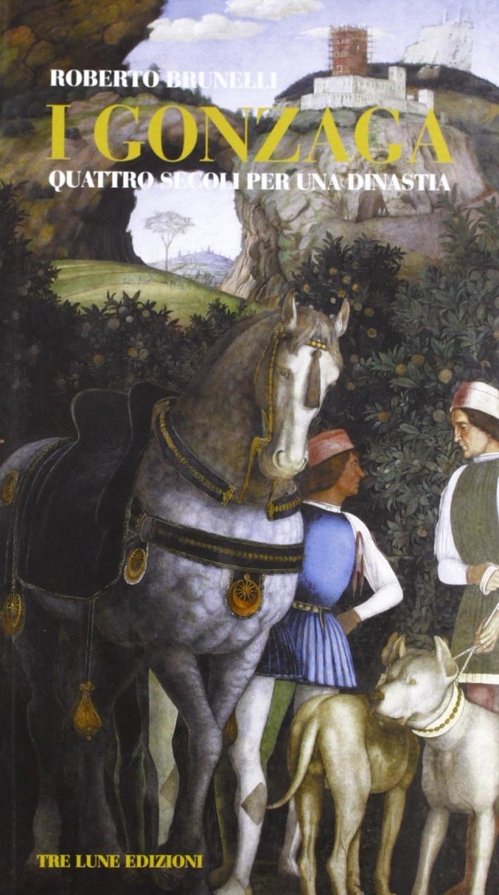 I Gonzaga. Quattro secoli per una dinastia