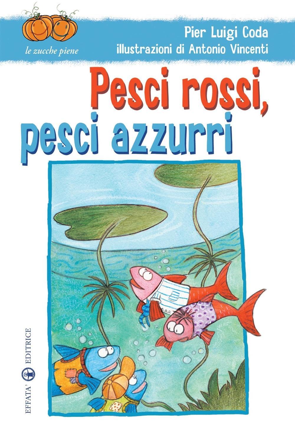Pesci rossi, pesci azzurri. Ediz. illustrata