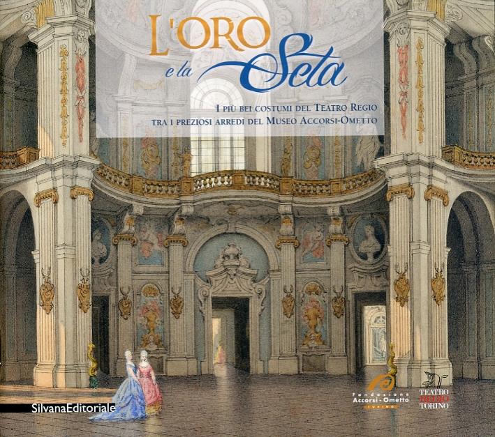L'oro e la seta. I più bei costumi del Teatro Regio tra i preziosi arredi del Museo Accorsi-Ometto. Guida alla mostra.