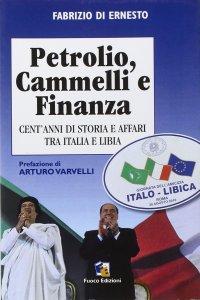Petrolio, cammelli e finanza. Cent'anni di storia ed affari tra Italia e Libia