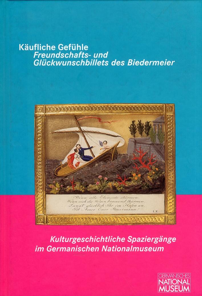 Kaufliche Gefuhle: Freundschafts- und Gluckwunschbillets des Biedermeier. Mit einem Beitrag von Jutta Zander-Seidel: Freundschafts- und Erinnerungsschmuck.