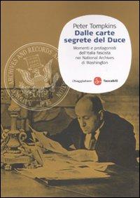 Dalle carte segrete del Duce. Momenti e protagonisti dell'Italia fascista nei National Archives di Washington