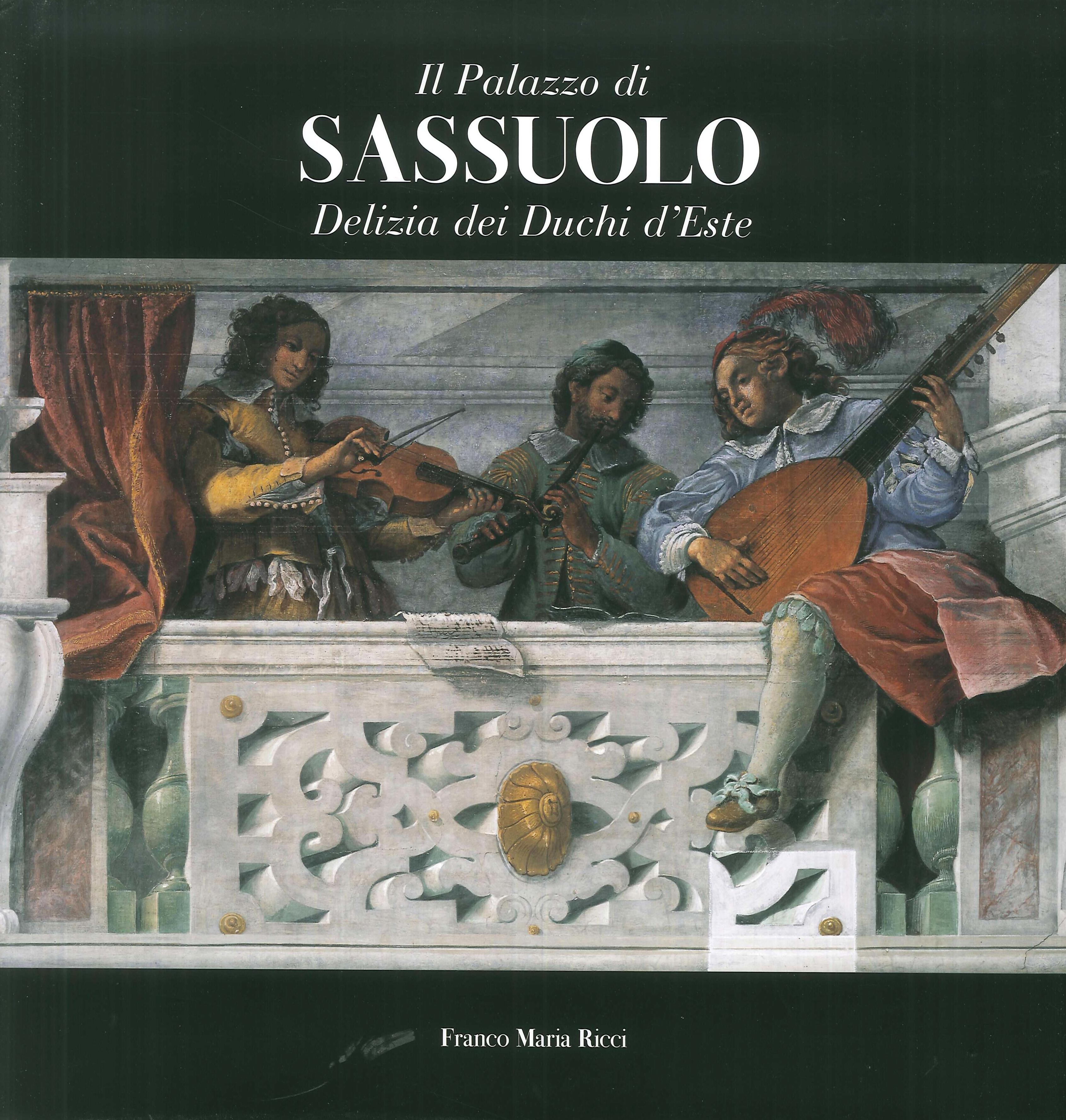 Il palazzo di Sassuolo. Delizia dei duchi d'Este