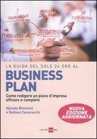 La Guida del Sole 24 Ore al Business Plan. Come Redigere un Piano d'Impresa Efficace e Completo