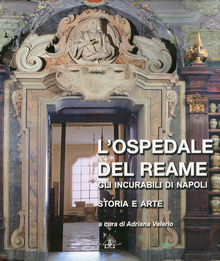 L'ospedale del reame. Gli incurabili di Napoli. I.Storia e arte