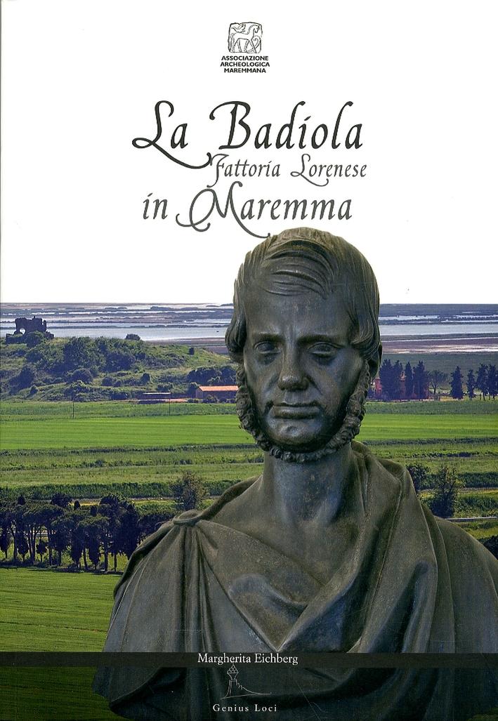 La Badiola. Fattoria lorenese in Maremma