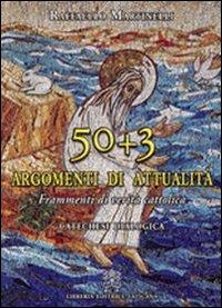 Cinquanta più tre argomenti di attualità. Frammenti di verità cattolica. Catechesi Dialogica