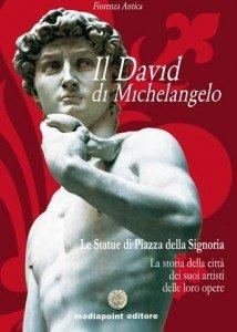 Il David di Michelangelo. Tutti i segreti della statua più bella del mondo e dell'artista più grande. Ediz. illustrata