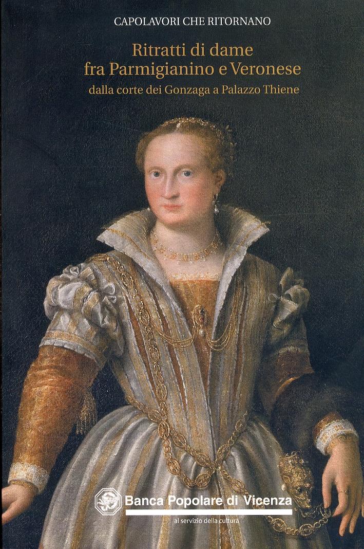 Ritratti di dame fra Parmigianino e Veronese dalla corte dei Gonzaga a Palazzo Thiene