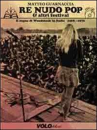 Re Nudo pop & altri festival. Il sogno di Woodstock in Italia. 1968-1976. Con CD Audio. Con DVD