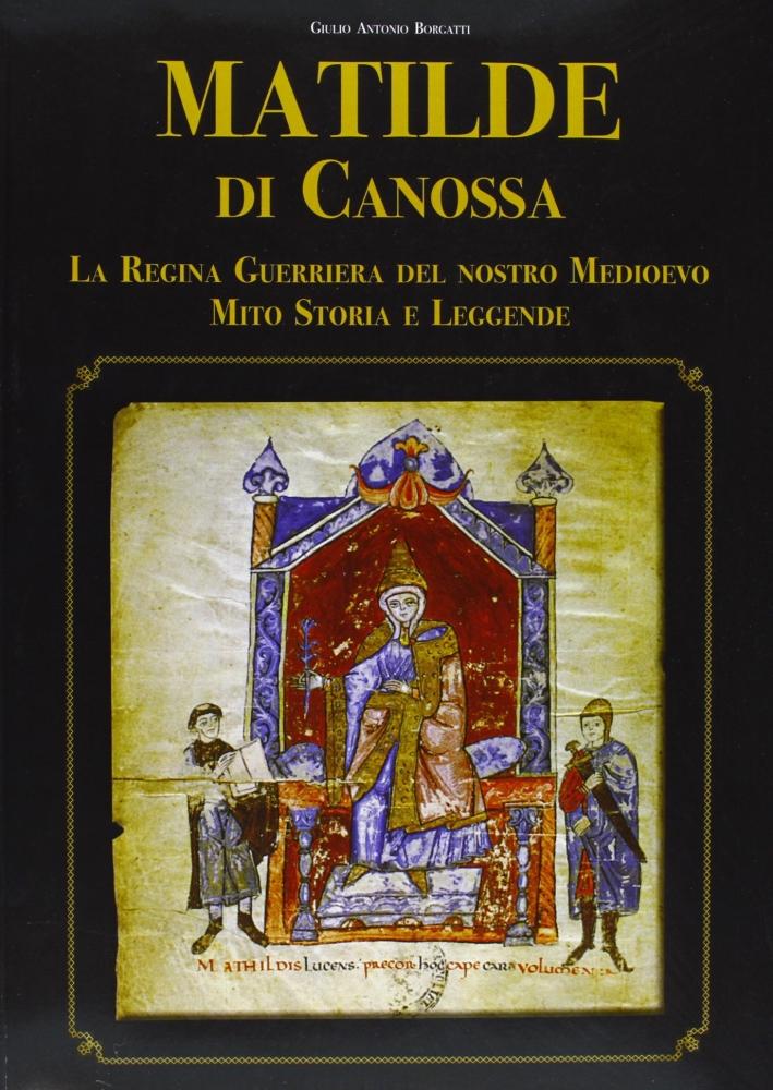 Matilde di Canossa. Mito, storia e leggenda