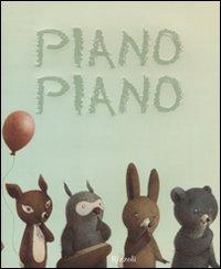 Piano piano. Ediz. illustrata