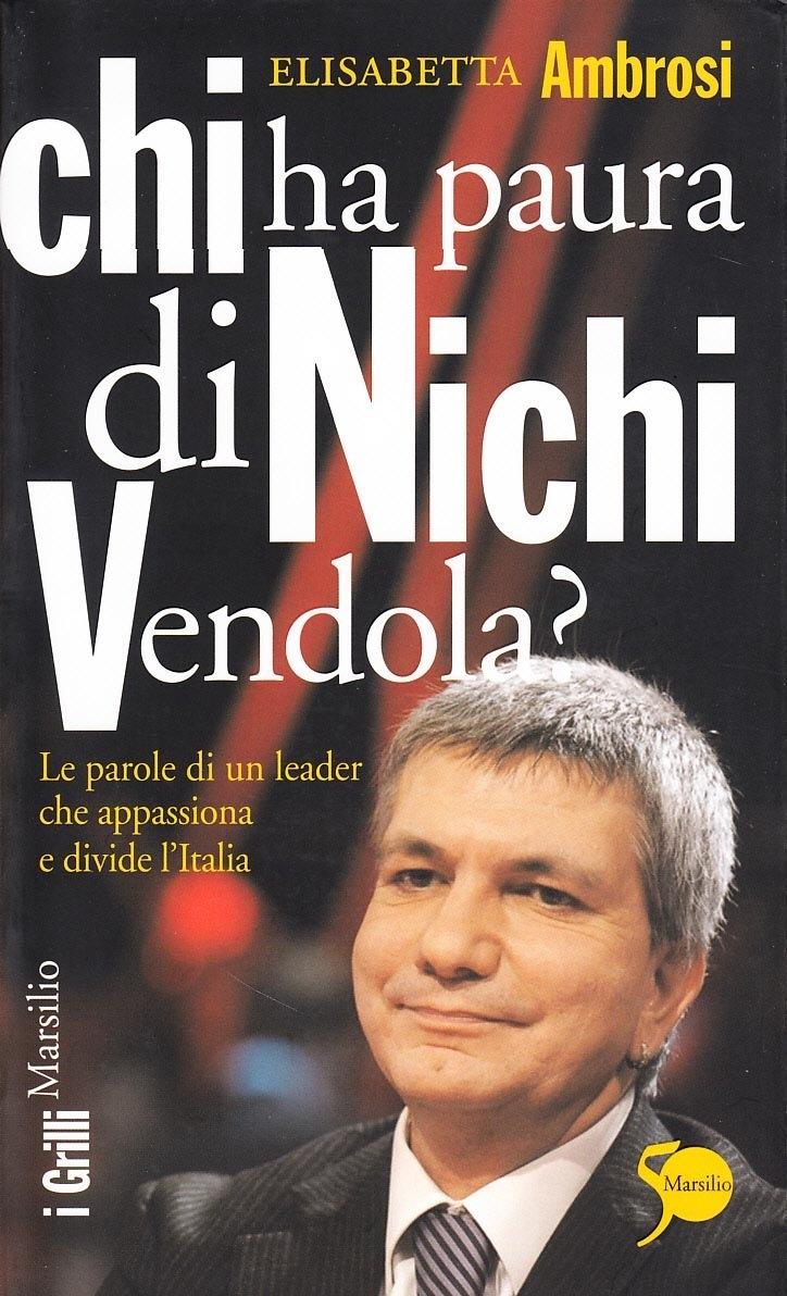 Chi ha paura di Nichi Vendola? Le parole di un leader che appassiona e divide l'Italia