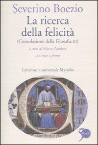 La ricerca della felicità. (Consolazione della filosofia III). Testo latino a fronte
