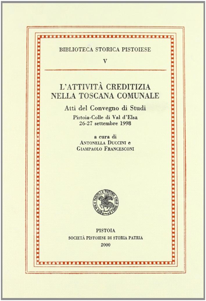 L'attività creditizia nella Toscana comunale. Atti del convegno di studi (Pistoia, Colle di Val d'Elsa, 26-27 settembre 1998)