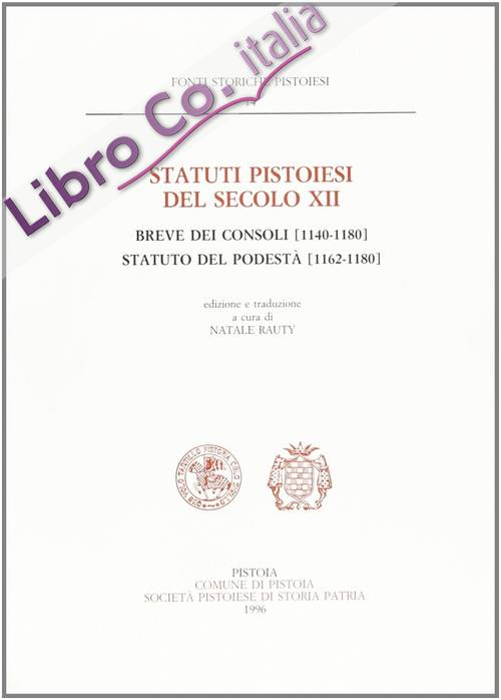 Statuti pistoiesi del socolo XII. Breve dei consoli (114-1180). Statuti del podestà (1162-1180)