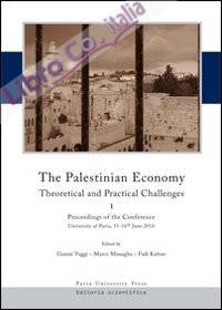The palestinian economy. Theoretical and practical challenges. Proceedings og the conference (University of Pavia, 15-16 june 2010). Ediz. italiana