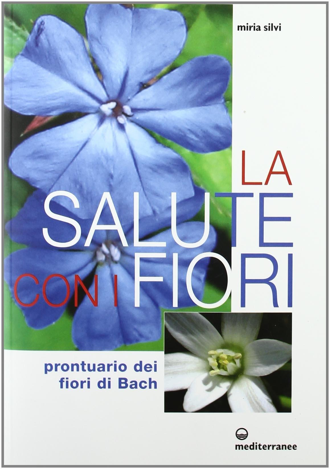 La salute con i fiori. Prontuario dei fiori di Bach