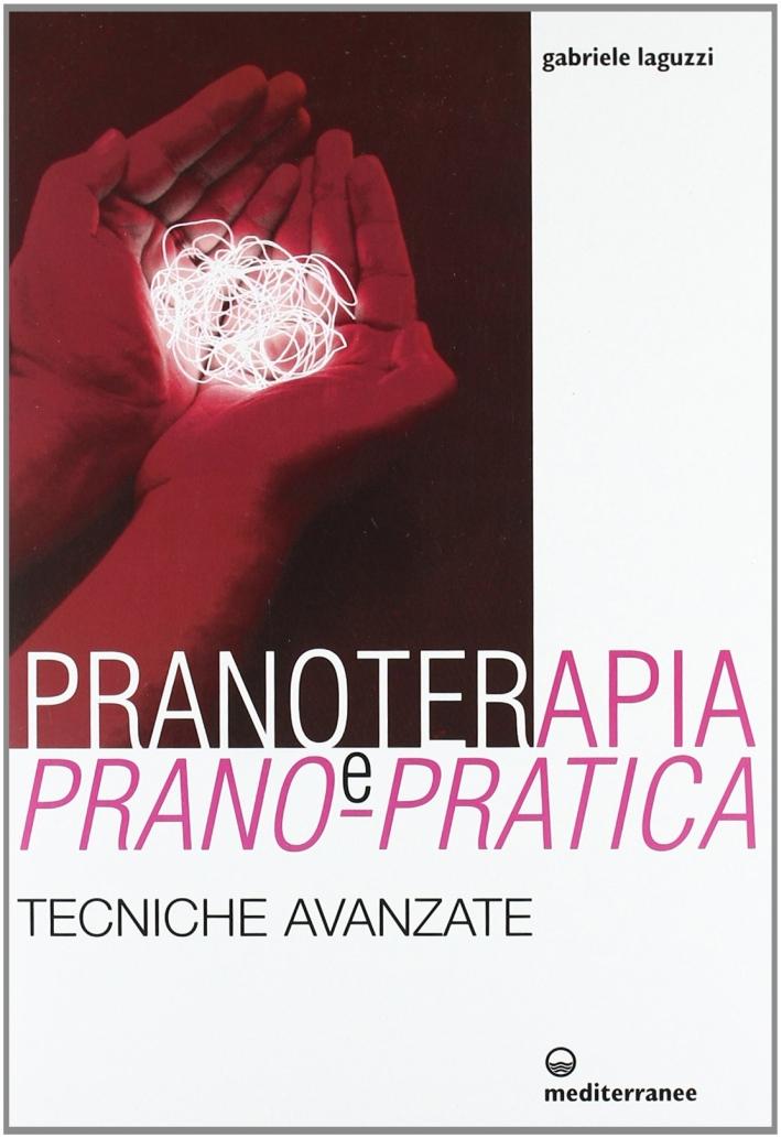 Pranoterapia e prano-pratica. Tecniche avanzate
