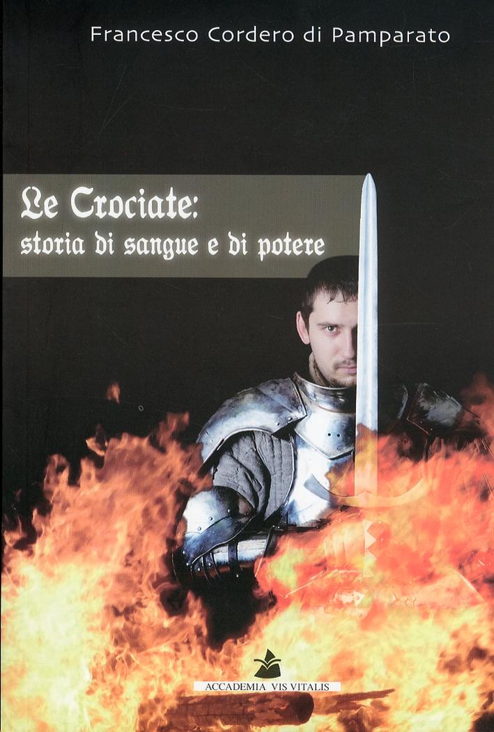 Le Crociate. Storia di Sangue e di Potere
