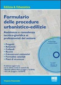 Il formulario delle procedure urbanistiche-edilizie. Assitenza e consulenza tecnico-giuridica ai professionisti del settore. Con CD-ROM