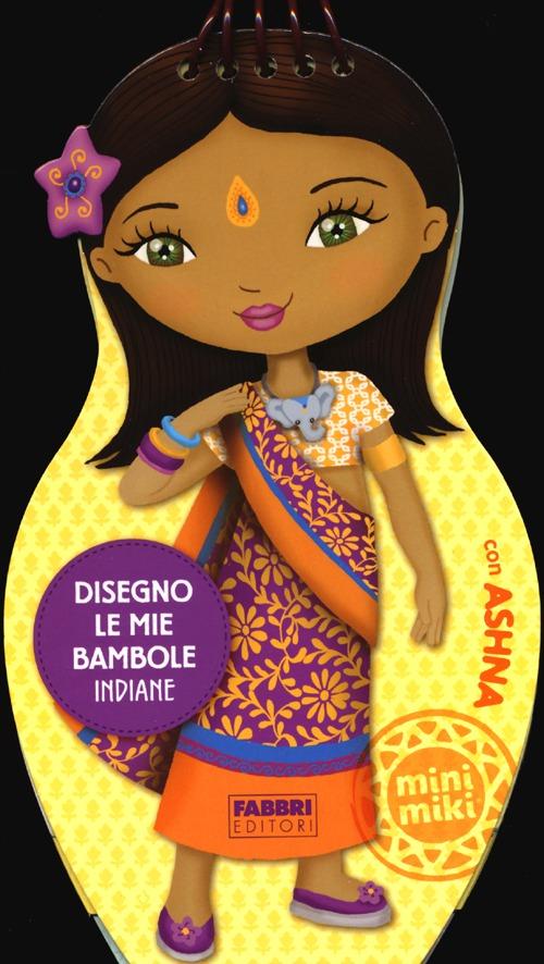 Disegno le mie bambole indiane con Ashna. Con adesivi. Ediz. illustrata