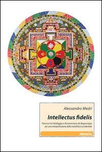 Intellectus fidelis. Percorsi tra Heidegger e Bonaventura da Bagnoreggio per una interpretazione della metafisica occidentale