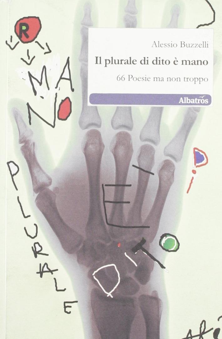 Il plurale di dito è mano. 66 poesie ma non troppo