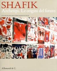 Shafik. Archetipi. Le origini del futuro. [Edizione Italiana e Inglese]