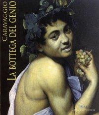 Caravaggio. La Bottega del Genio