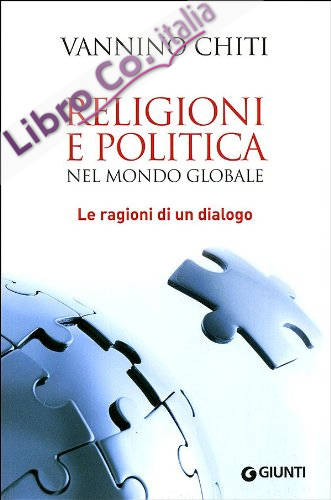 Religioni e Politica nel Mondo Globale. Le Ragioni di un Dialogo
