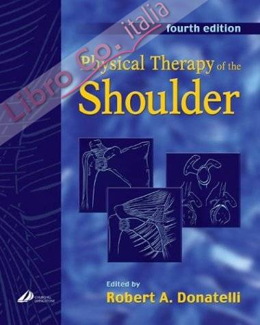 Physical Therapy of the Shoulder.