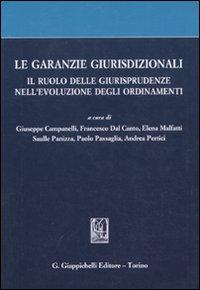 Le garanzie giurisdizionali. Il ruolo delle giurisprudenze nell'evoluzione degli ordinamenti. Scritti degli allievi di Roberto Romboli