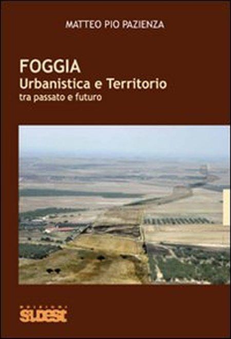 Foggia. Urbanistica e territorio tra passato e futuro