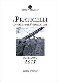 Il Praticelli. Lunario del padellatore per l'anno 2011