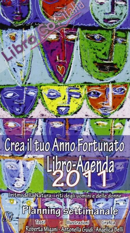 Crea il tuo anno fortunato. Libro agenda 2011