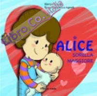 Alice sorella maggiore. Ediz. illustrata